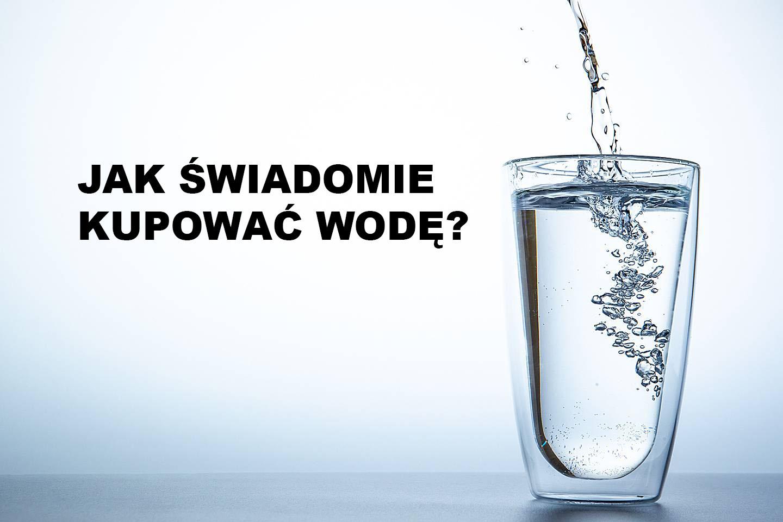 jak świadomie kupować wodę